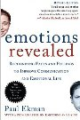 Emotions Revealed: Recognizing Faces and Feelings to Improve Communication and Emotional Life Paul Ekman