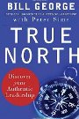 True North: Discover Your Authentic Leadership - Bill George, Peter Sims, David Gergen