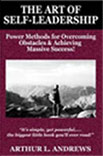 The Art of Self-Leadership: Power Nethods for Overcoming Obstacles & Achieving Massive Success!  Arthur L. Andrews