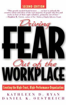 Driving Fear Out of the Workplace - Kathleen D. Ryan ve Daniel K. Oestreich