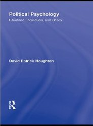 Political Psychology: Situations, Individuals and Cases - David Patrick Houghton