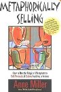Metaphorically Selling: How to Use the Magic of Metaphors to Sell, Persuade, & Explain Anything to Anyone - Anne Miller