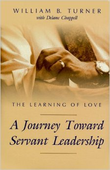 The Learning of Love: A Journey Toward Servant Leadership - William B. Turner