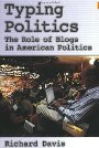 Typing Politics: The Role of Blogs in American Politics - Richard Davis