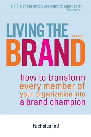 Living the Brand: How to Transform Every Member of Your Organization into a Brand Champion - Nicholas Ind
