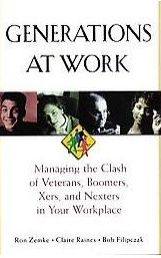 Generations at Work: Managing the Clash of Veterans, Boomers, Xers, and Nexters in Your Workplace - Ron Zemke, Claire Raines, Bob Filipczak