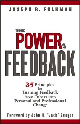 The Power of Feedback: 35 Principles for Turning Feedback from Others into Personal and Professional Change  - Joseph R. Folkman, John H. Zenger