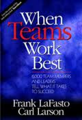 When Teams Work Best : 6,000 Team Members and Leaders Tell What It Takes to Succeed - Frank M. J. LaFasto, Carl E. Larso