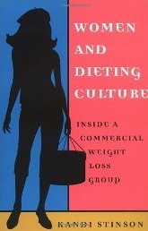 Women and Dieting Culture: Inside a Commercial Weight Loss Group - Kandi Stinson
