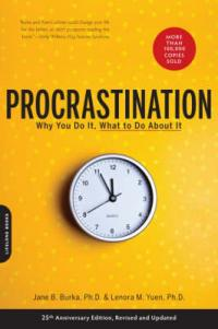 Procrastination: Why You Do It, What To Do About It Jane Burka