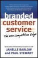 Branded Customer Service: The New Competitive Edge - Janelle Barlow and Paul Stewart