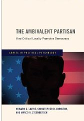 The Ambivalent Partisan: How Critical Loyalty Promotes Democracy  - Howard G. Lavine, Christopher D. Johnston and Marco R. Steenbergen