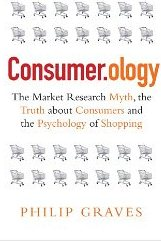 Consumerology: The Market Research Myth, the Truth About Consumers, and the Psychology of Shopping - Philip Graves