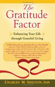 The Gratitude Factor: Enhancing Your Life through Grateful Living Charles M. Shelton