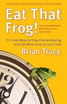 Eat That Frog!: 21 Great Ways to Stop Procrastinating and Get More Done in Less Time Brian Tracy
