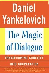 The Magic of Dialogue: Transforming Conflict into Cooperation - Daniel Yankelovich