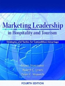 Marketing Leadership in Hospitality and Tourism : Strategies and Tactics for Competitive Advantage - Stowe Shoemaker, Robert C. Lewis and Peter C. Yesawich