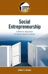 Social Entrepreneurship: A Modern Approach to Social Value Creation - Arthur C. Brooks
