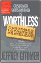 Customer Satisfaction is Worthless, Customer Loyalty is Priceless: How to Make Them Love You, Keep You Coming Back, and Tell Everyone They Know - Jeffery H. Gitomer