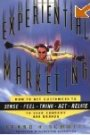 Experiential Marketing: How to Get Customers to Sense, Feel, Think, Act, Relate - Bernd H. Schmitt