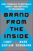 Brand From the Inside: Eight Essentials to Emotionally Connect Your Employees to Your Business - Libby Sartain and Mark Schumann