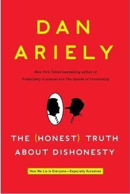 The (Honest) Truth About Dishonesty: How We Lie to Everyone — Especially Ourselves - Dan Ariely