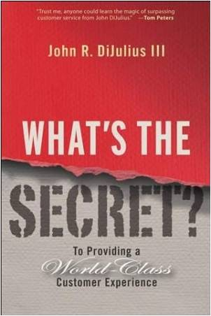 What's the Secret: To Providing a World-Class Customer Experience - John R. DiJulius