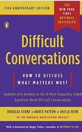 Difficult Conversations: How to Discuss What Matters Most Douglas Stone, Bruce Patton, Sheila Heen, Roger Fisher