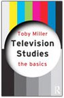 Television Studies: The Basics - Toby Miller