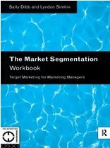 The Market Segmentation Workbook: Target Marketing for Marketing Managers  Sally Dibb,  Lyndon Simkin
