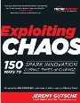 Exploiting Chaos: 150 Ways to Spark Innovation During Times of Change Jeremy Gutsche