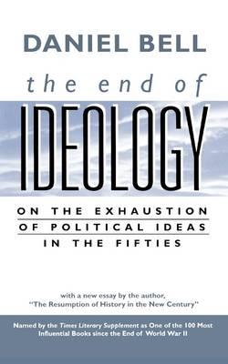 "The End of Ideology: On the Exhaustion of Political Ideas in the Fifties, with ""The Resumption of History in the New Century"" - Daniel Bell"