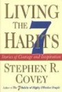 Living The 7 Habits : Stories of Courage and Inspiration - Stephen R. Covey