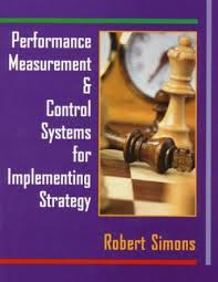 Performance Measurement and Control Systems for Implementing Strategy - Robert Simons