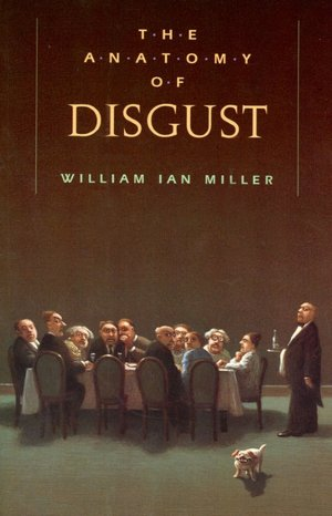 The Anatomy of Disgust - William Ian Miller