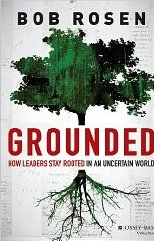 Grounded: How Leaders Stay Rooted in an Uncertain World  - Bob Rosen