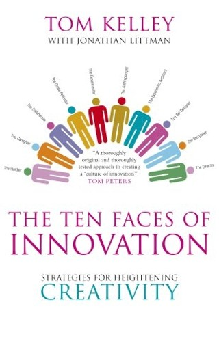 The Ten Faces of Innovation: Strategies for Heightening Creativity - Tom Kelley