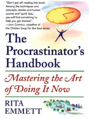 The Procrastinator's Handbook: Mastering the Art of Doing It Now Rita Emmett