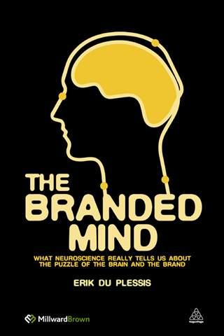 The Branded Mind: What Neuroscience Really Tells Us about the Puzzle of the Brain and the Brand - Erik Du Plessis