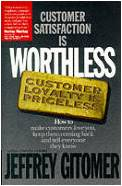 Customer Satisfaction is WORTHLESS, Customer Loyalty is Priceless - Jeffrey Gitomer
