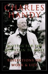 Waiting for the Mountain to Move: Reflections on Work and Life - Charles Handy