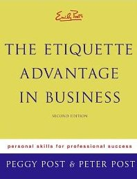 Emily Post's The Etiquette Advantage in Business: Personal Skills for Professional Success Peggy Post