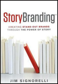 StoryBranding: Creating Standout Brands Through The Power of Story  - Jim Signorelli