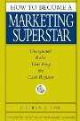 How to Become a Marketing Superstar: Unexpected Rules That Ring the Cash Register - Jeffrey J. Fox