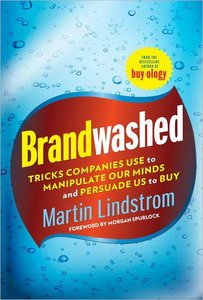 Brandwashed: Tricks Companies Use to Manipulate Our Minds and Persuade Us to Buy - Martin Lindstrom