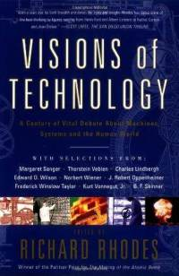 Visions Of Technology: A Century Of Vital Debate About Machines Systems And The Human World - Richard Rhodes