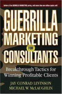 A Guide to Guerrilla Marketing for Consultants: Breakthrough Tactics for Winning Profitable Clients - Jay Conrad Levinson,  Michael W. McLaughlin