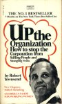 Up The Organisation: How to Stop the Corporation from Stifling People and Strangling Profits - R. Townsend