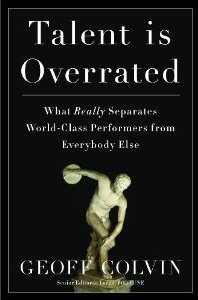 Talent is Overrated: What Really Separates World-Class Performers from EverybodyElse - Geoff Colvin