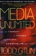 Media Unlimited, Revised Edition: How the Torrent of Images and Sounds Overwhelms Our Lives - Todd Gitlin